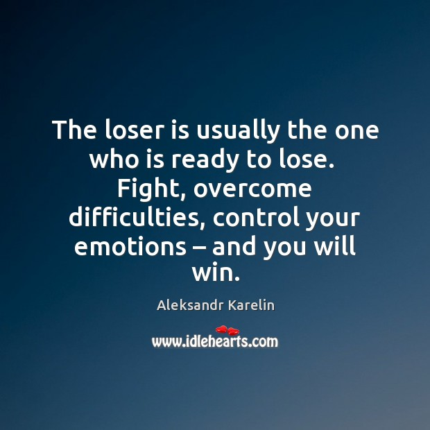 Image, The loser is usually the one who is ready to lose.  Fight,