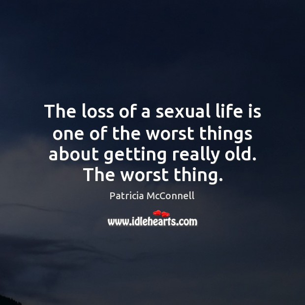 The loss of a sexual life is one of the worst things Image