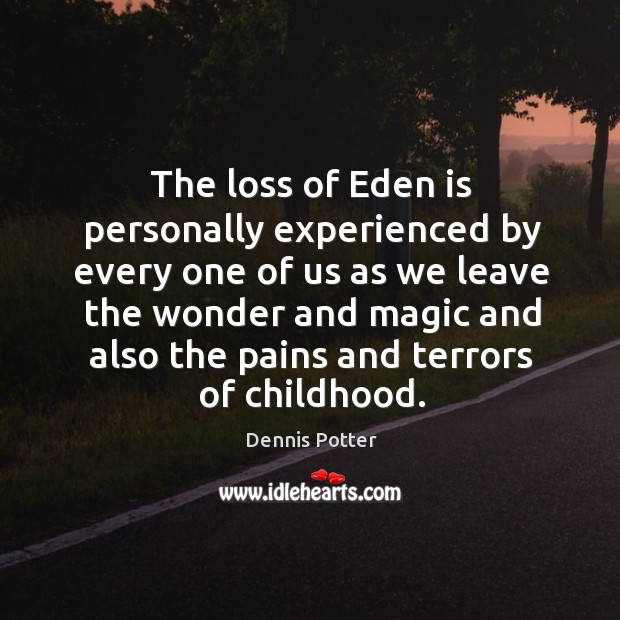 The loss of eden is personally experienced by every one of us as we leave the wonder and magic and Image