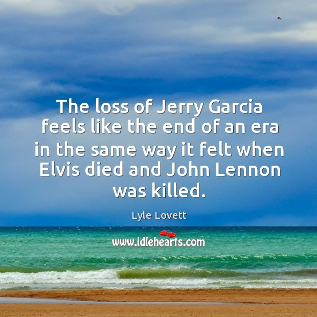 The loss of Jerry Garcia feels like the end of an era Image
