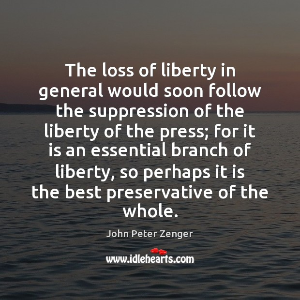 The loss of liberty in general would soon follow the suppression of Image