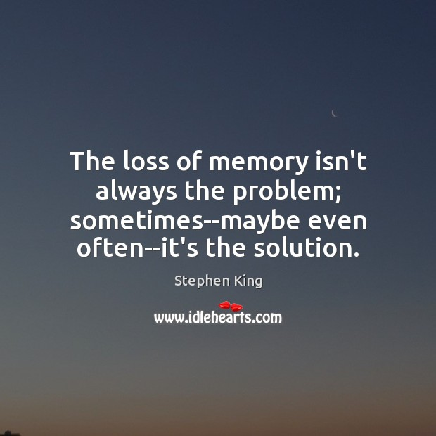 Image, The loss of memory isn't always the problem; sometimes–maybe even often–it's the