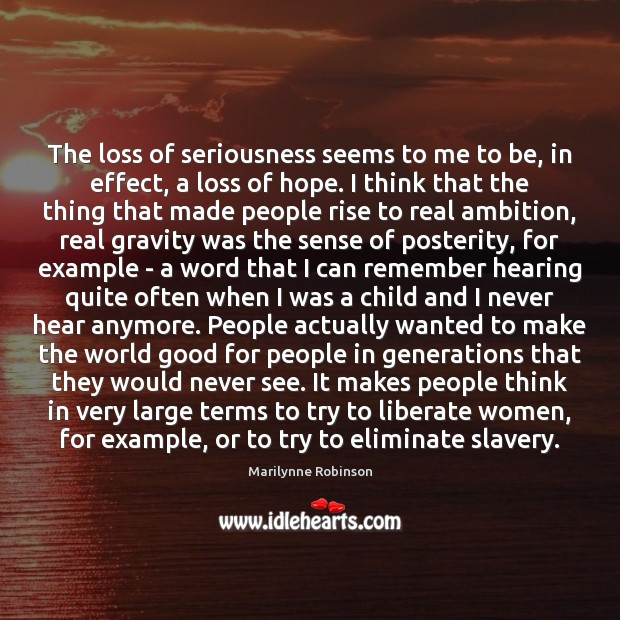 The loss of seriousness seems to me to be, in effect, a Marilynne Robinson Picture Quote