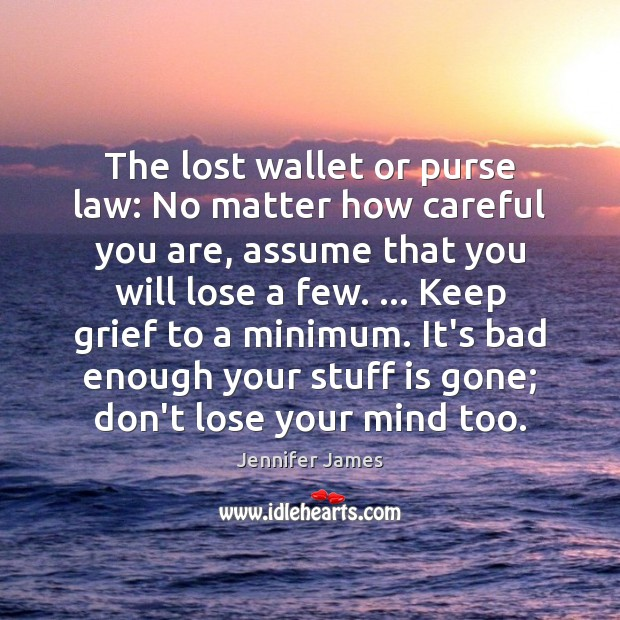 The lost wallet or purse law: No matter how careful you are, Jennifer James Picture Quote