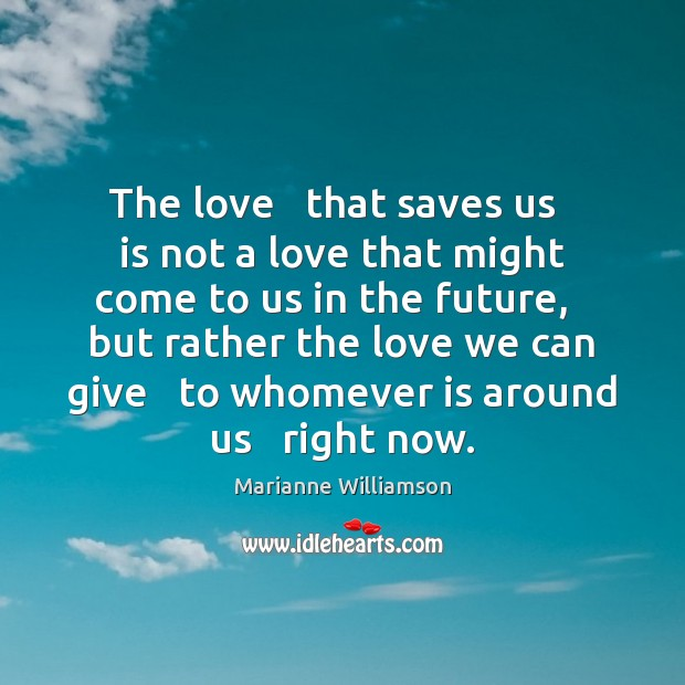 Image, The love   that saves us   is not a love that might come