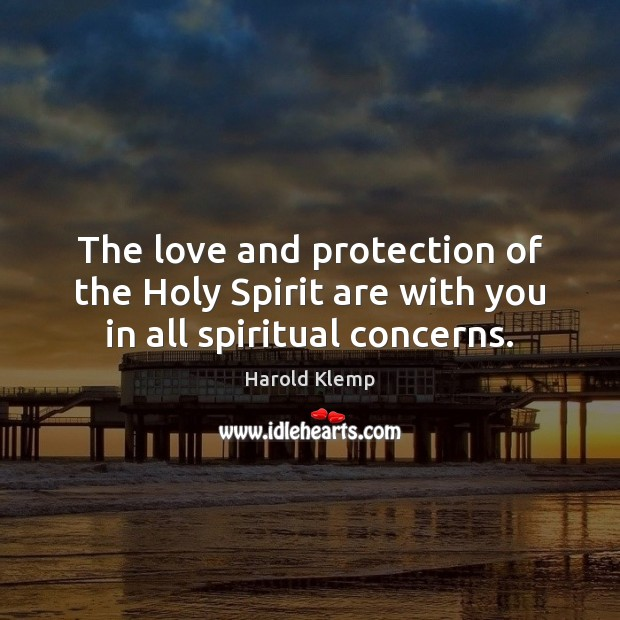 The love and protection of the Holy Spirit are with you in all spiritual concerns. Image