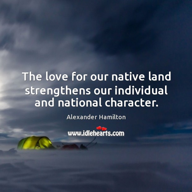 Image, The love for our native land strengthens our individual and national character.