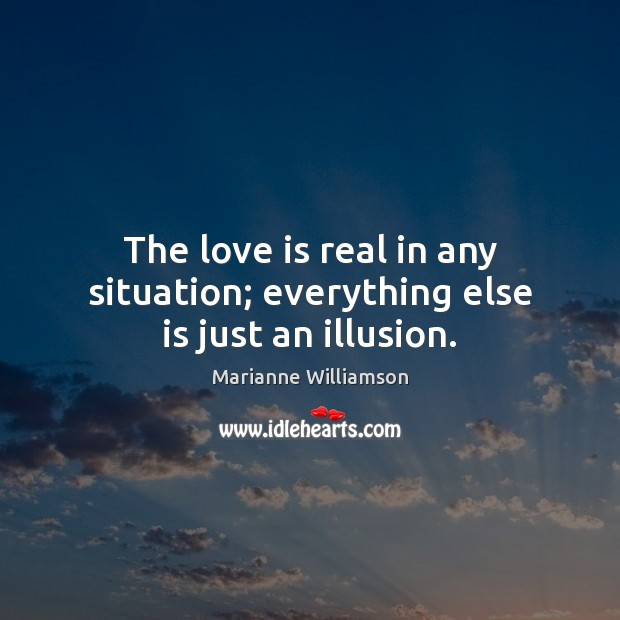 Image, The love is real in any situation; everything else is just an illusion.