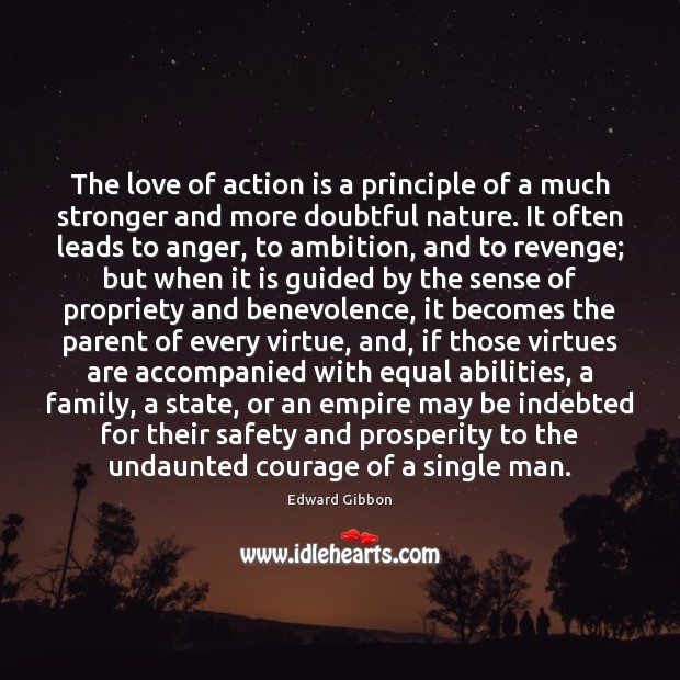 The love of action is a principle of a much stronger and Edward Gibbon Picture Quote