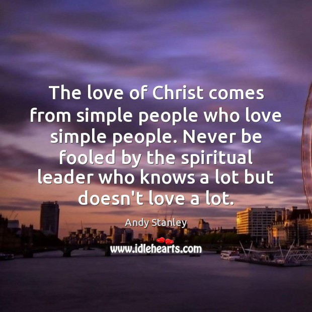 The love of Christ comes from simple people who love simple people. Image