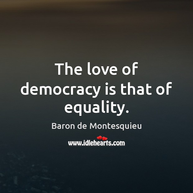 The love of democracy is that of equality. Baron de Montesquieu Picture Quote