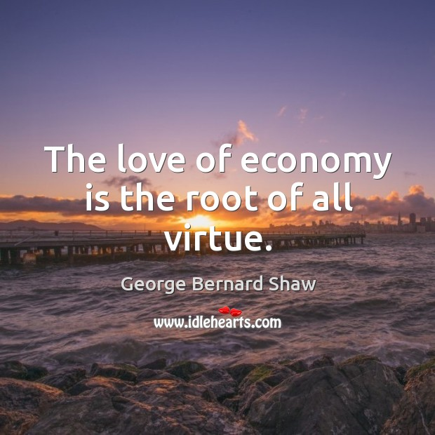 Image, The love of economy is the root of all virtue.