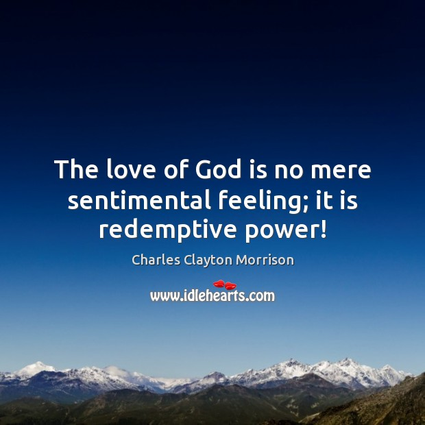 The love of God is no mere sentimental feeling; it is redemptive power! Image