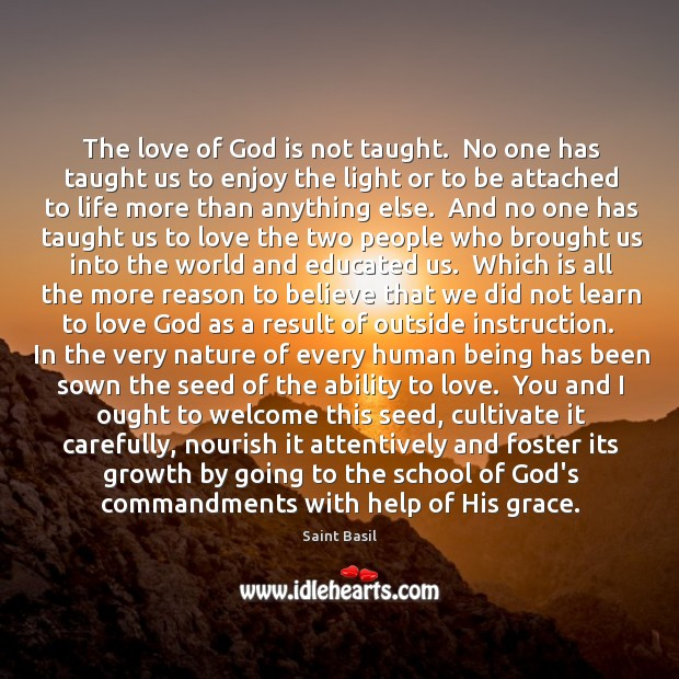 The love of God is not taught.  No one has taught us Image