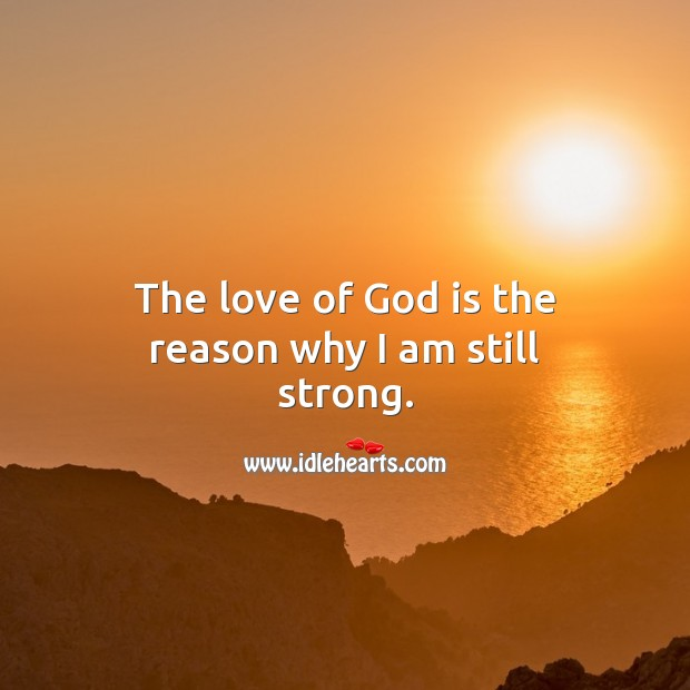 The love of God is the reason why I am still strong. God Quotes Image