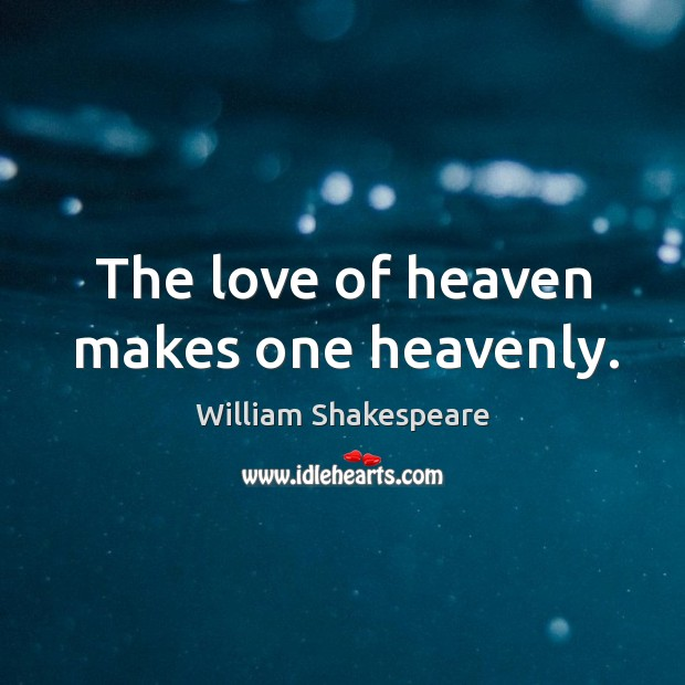 The love of heaven makes one heavenly. Image