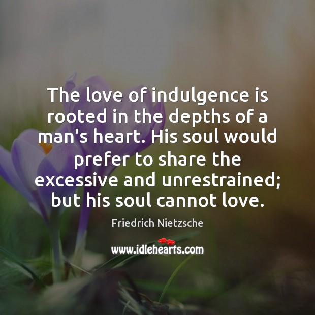 Image, The love of indulgence is rooted in the depths of a man's