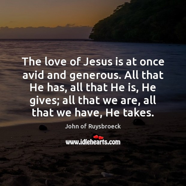 The love of Jesus is at once avid and generous. All that Image