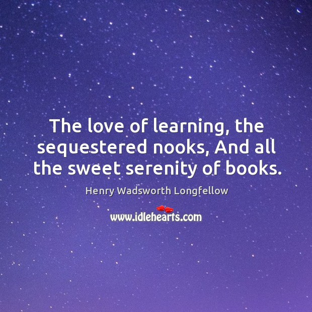 Image, The love of learning, the sequestered nooks, and all the sweet serenity of books.