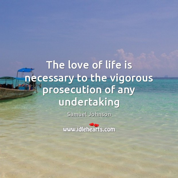 Image, The love of life is necessary to the vigorous prosecution of any undertaking
