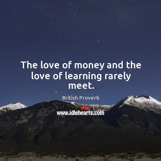 The love of money and the love of learning rarely meet. Image