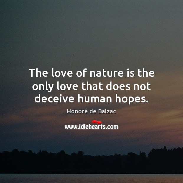 Image, The love of nature is the only love that does not deceive human hopes.