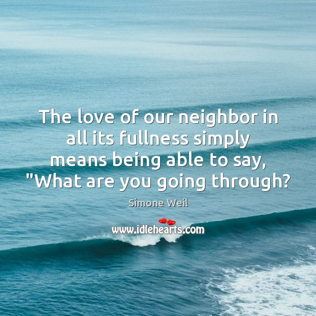 The love of our neighbor in all its fullness simply means being Simone Weil Picture Quote