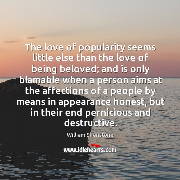 The love of popularity seems little else than the love of being Image