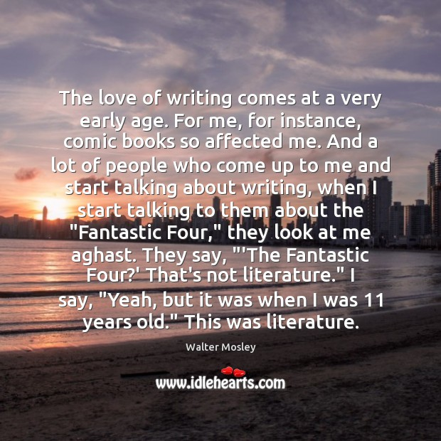 Image, The love of writing comes at a very early age. For me,