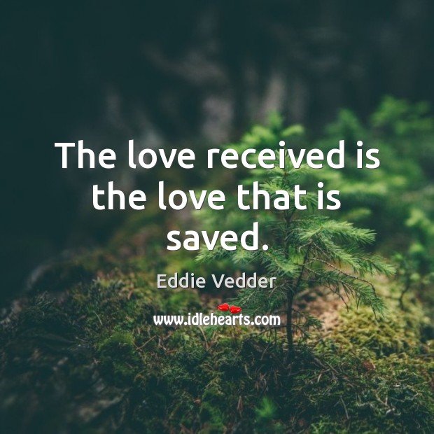 The love received is the love that is saved. Image