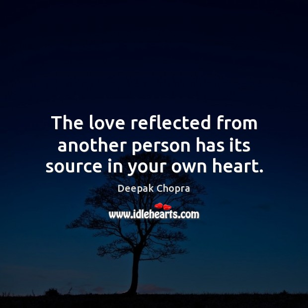 The love reflected from another person has its source in your own heart. Image