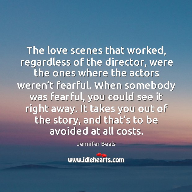 The love scenes that worked, regardless of the director, were the ones where the Jennifer Beals Picture Quote