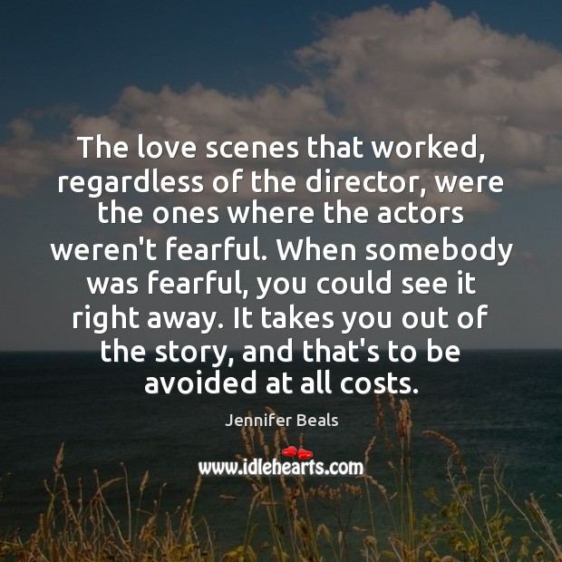 The love scenes that worked, regardless of the director, were the ones Jennifer Beals Picture Quote