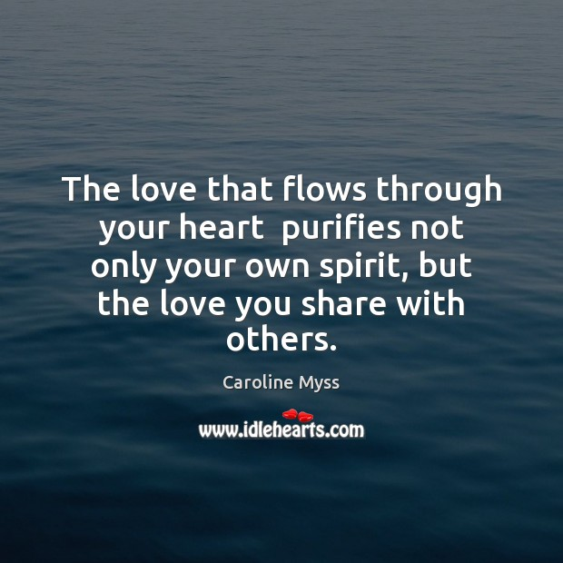 The love that flows through your heart  purifies not only your own Image