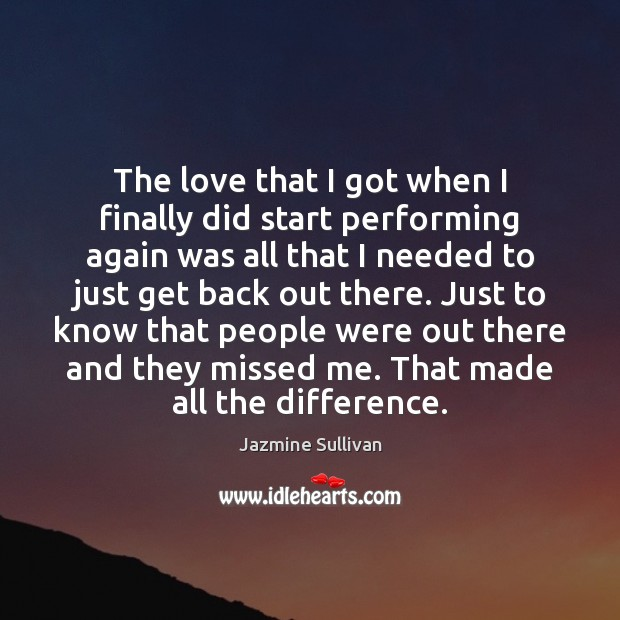 The love that I got when I finally did start performing again Image