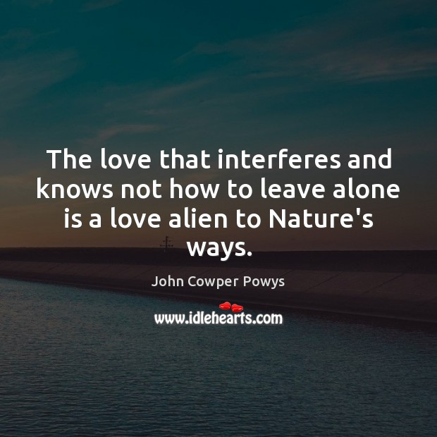 The love that interferes and knows not how to leave alone is Image