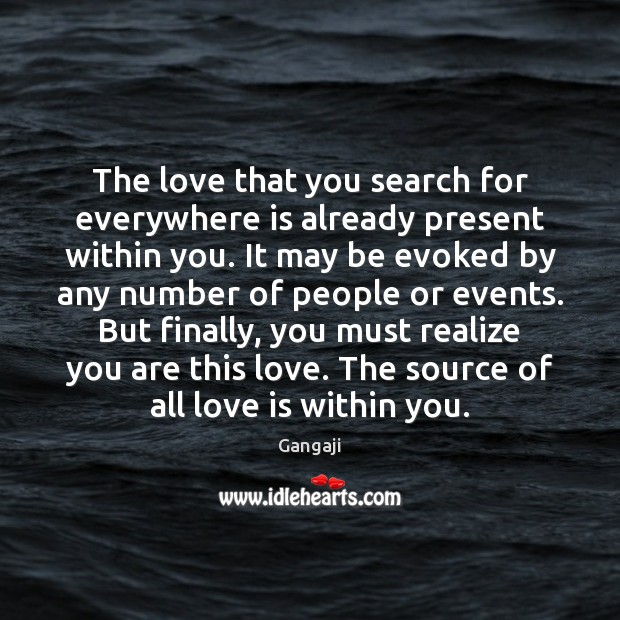 The love that you search for everywhere is already present within you. Image