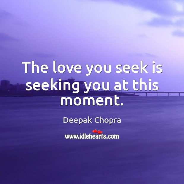 The love you seek is seeking you at this moment. Image