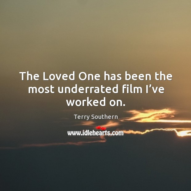 Image, The loved one has been the most underrated film I've worked on.
