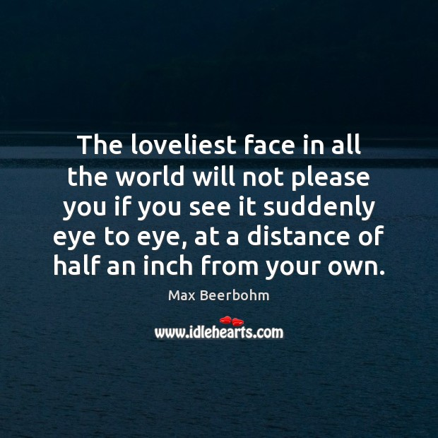 The loveliest face in all the world will not please you if Image
