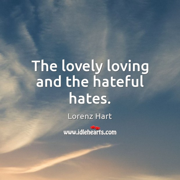 Image, The lovely loving and the hateful hates.