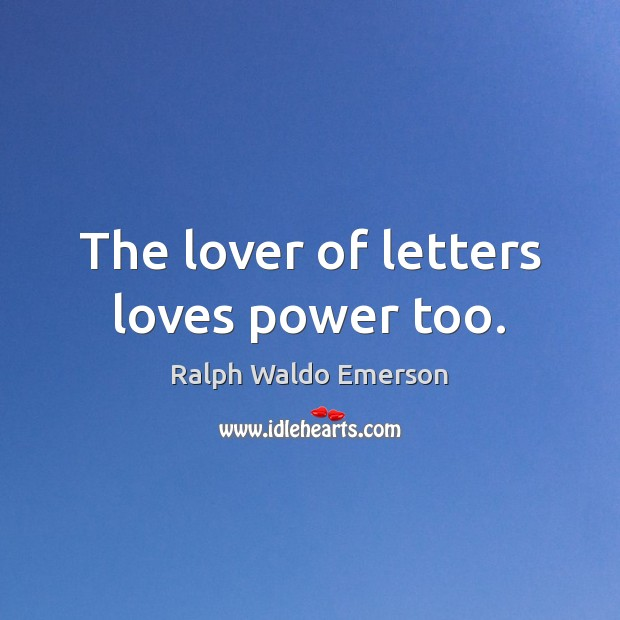 Image, The lover of letters loves power too.