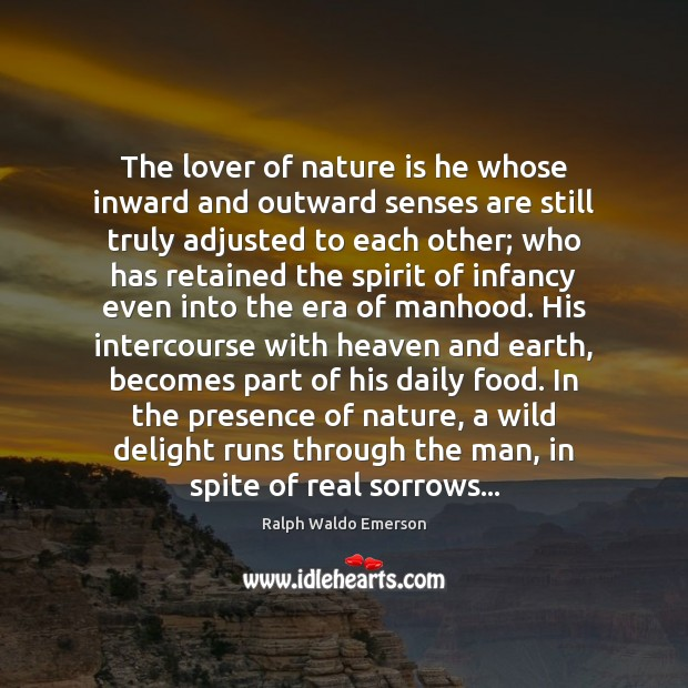 The lover of nature is he whose inward and outward senses are Image