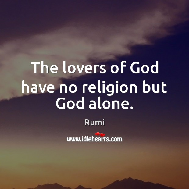 Image, The lovers of God have no religion but God alone.