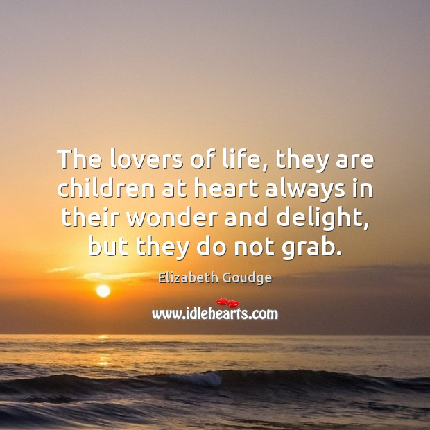 The lovers of life, they are children at heart always in their Elizabeth Goudge Picture Quote