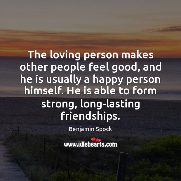 The loving person makes other people feel good, and he is usually Image