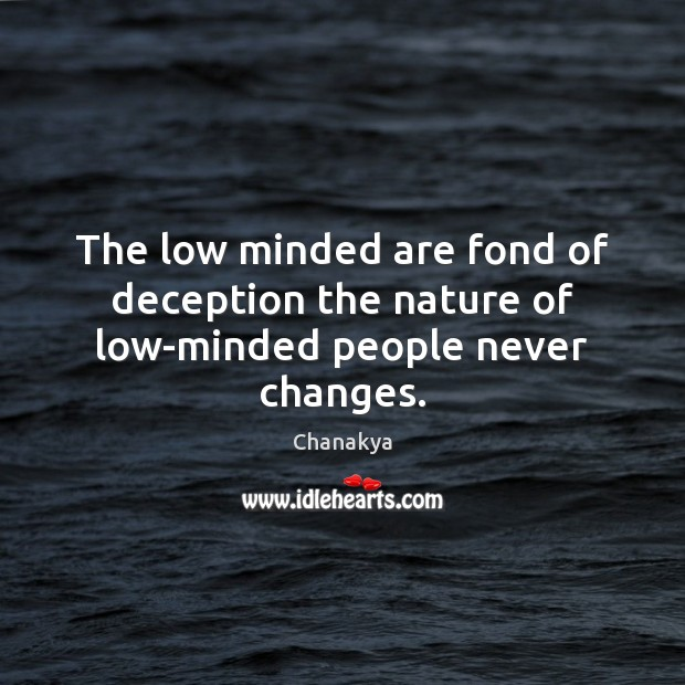 The low minded are fond of deception the nature of low-minded people never changes. Image