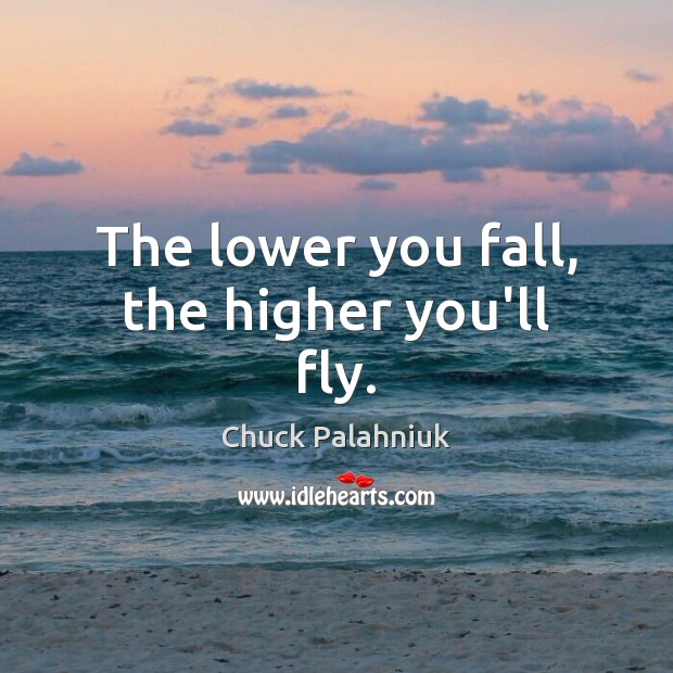 The lower you fall, the higher you'll fly. Image