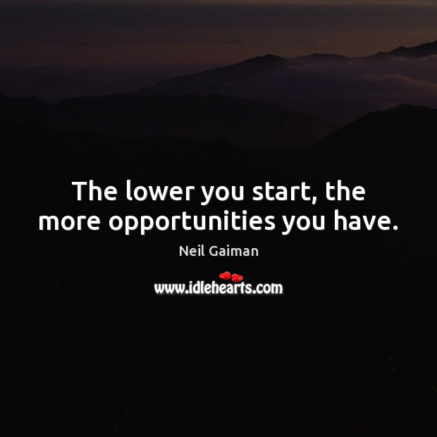 The lower you start, the more opportunities you have. Image