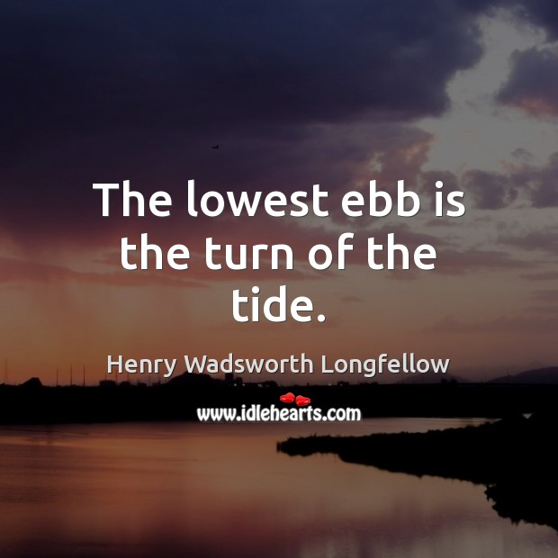 Image, The lowest ebb is the turn of the tide.